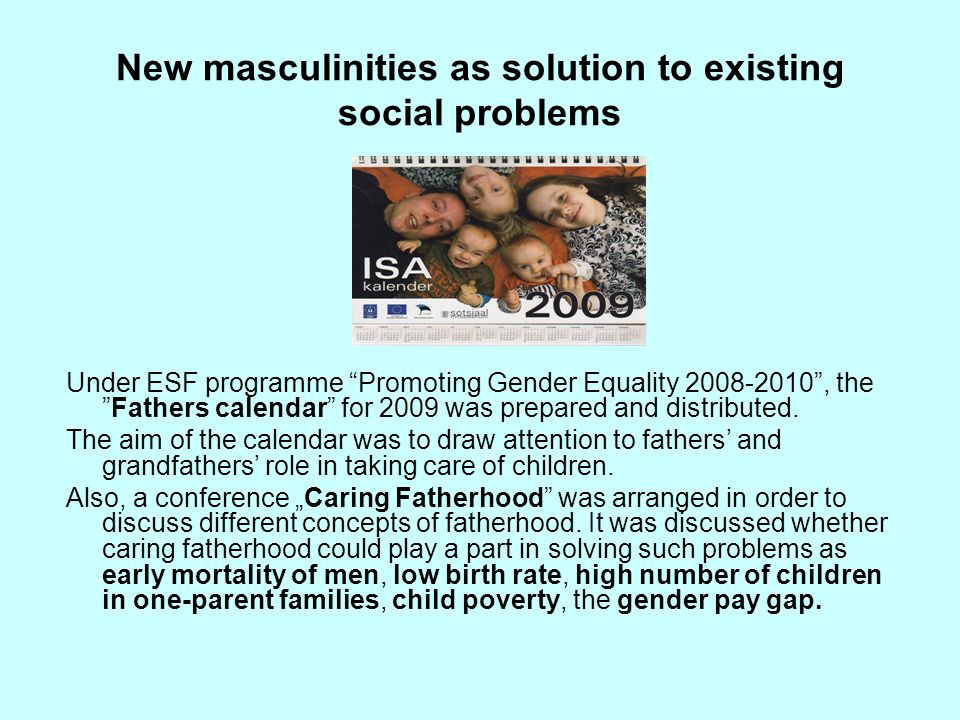 New masculinities as solution to existing social problems Under ESF programme Promoting Gender Equality 2008-2010, theFathers calendar for 2009 was pr