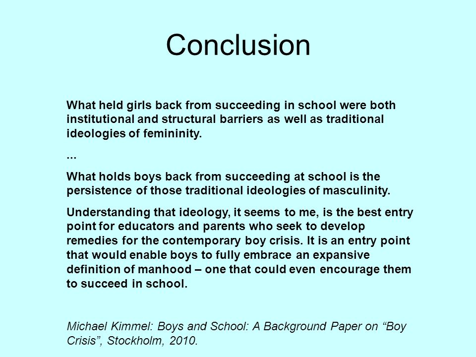Conclusion What held girls back from succeeding in school were both institutional and structural barriers as well as traditional ideologies of feminin