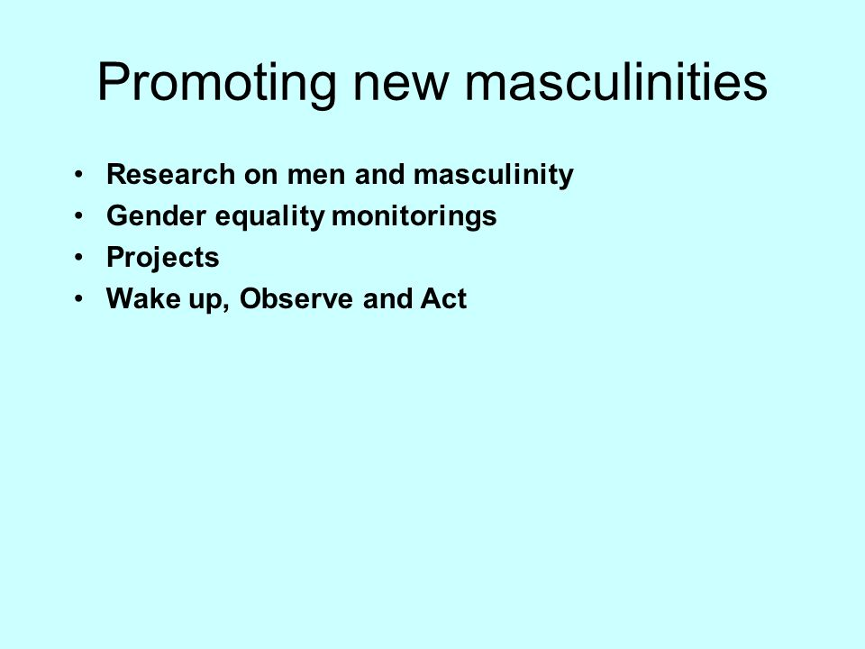 Promoting new masculinities Research on men and masculinity Gender equality monitorings Projects Wake up, Observe and Act