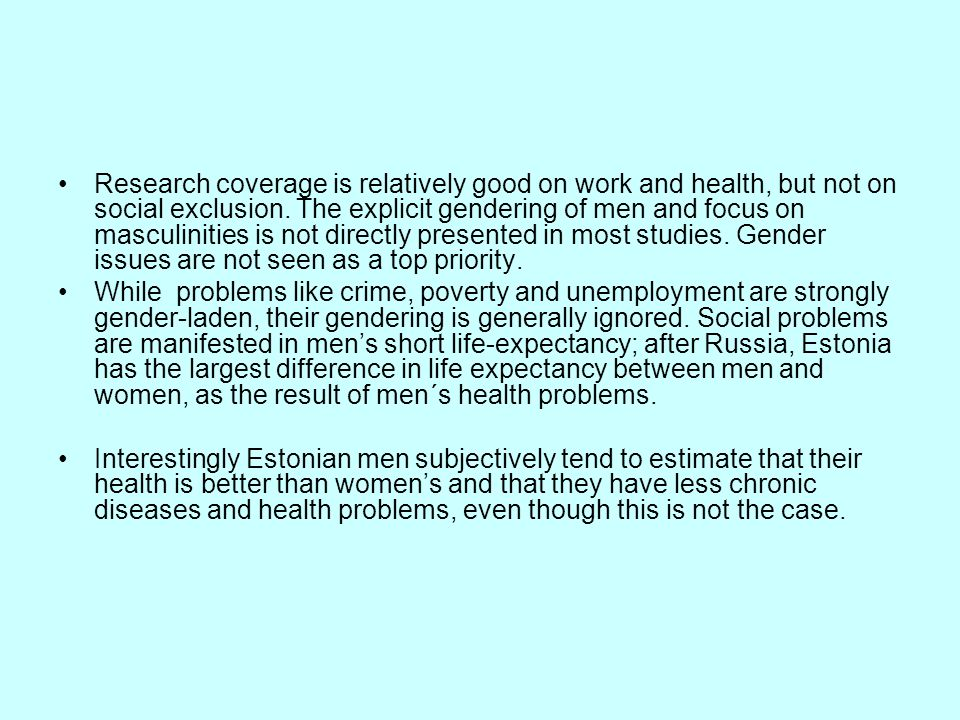 Research coverage is relatively good on work and health, but not on social exclusion. The explicit gendering of men and focus on masculinities is not