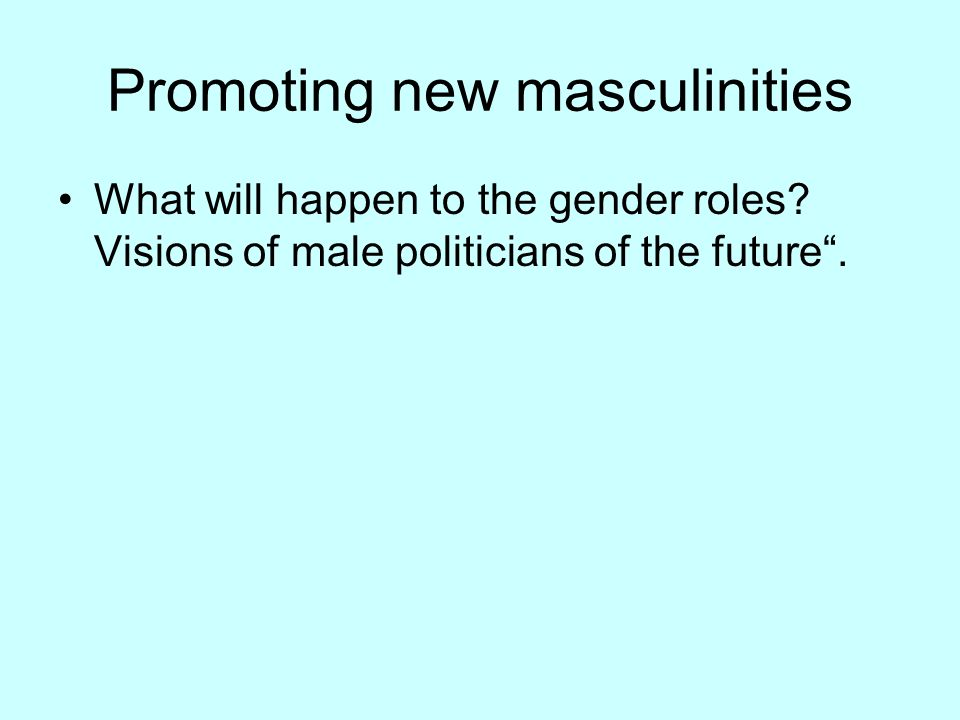 Promoting new masculinities What will happen to the gender roles? Visions of male politicians of the future.