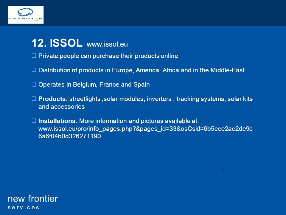 14 new frontier s e r v i c e s 12. ISSOL www.issol.eu Private people can purchase their products online Distribution of products in Europe, America,