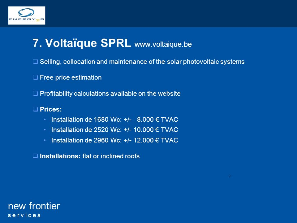 9 new frontier s e r v i c e s 7. Voltaïque SPRL www.voltaique.be Selling, collocation and maintenance of the solar photovoltaic systems Free price es