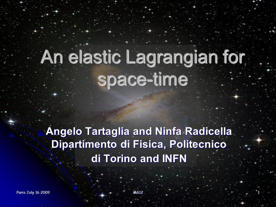 Paris July 16 2009MG121 An elastic Lagrangian for space-time Angelo Tartaglia and Ninfa Radicella Dipartimento di Fisica, Politecnico di Torino and IN