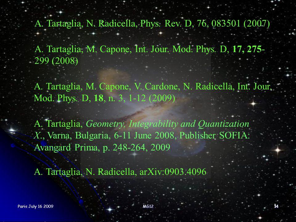 Paris July 16 2009MG121414 A. Tartaglia, M. Capone, Int. Jour. Mod. Phys. D, 17, 275- 299 (2008) A. Tartaglia, N. Radicella, Phys. Rev. D, 76, 083501