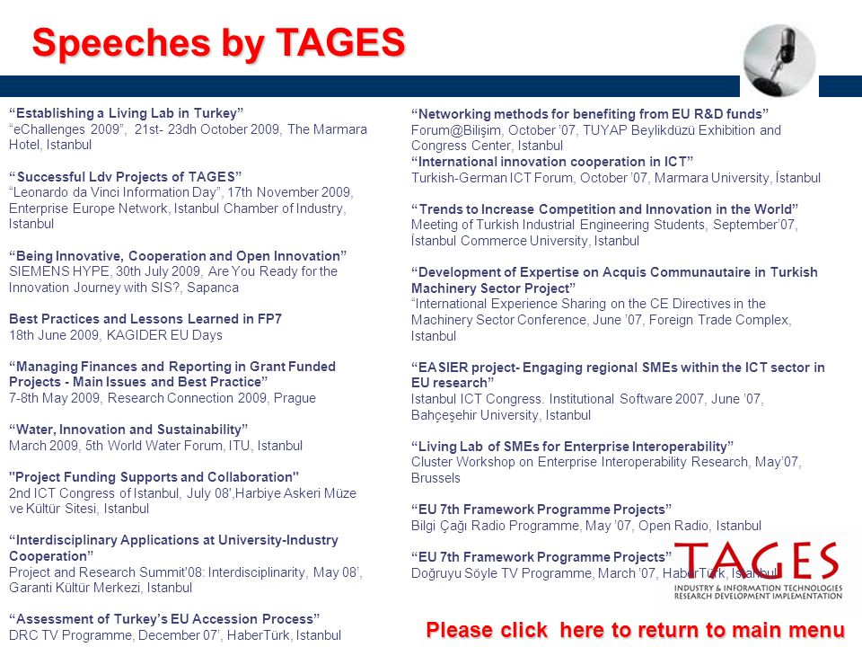 Speeches by TAGES Networking methods for benefiting from EU R&D funds Forum@Bilişim, October 07, TUYAP Beylikdüzü Exhibition and Congress Center, Ista