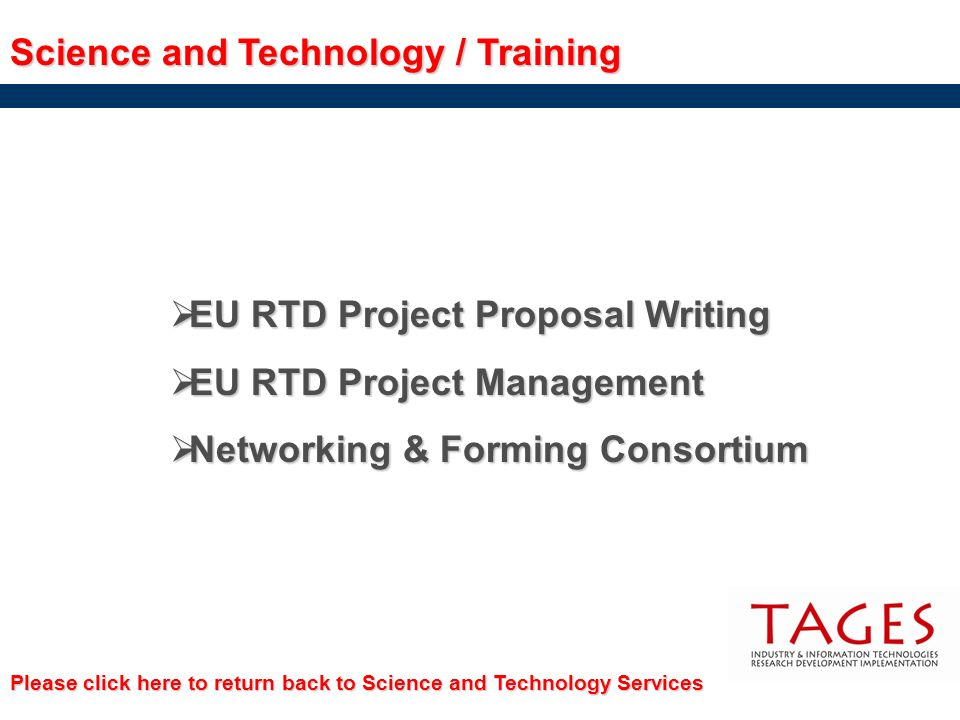 Science and Technology / Training EU RTD Project Proposal Writing EU RTD Project Proposal Writing EU RTD Project Management EU RTD Project Management