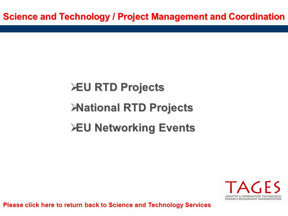 Science and Technology / Project Management and Coordination EU RTD Projects EU RTD Projects National RTD Projects National RTD Projects EU Networking