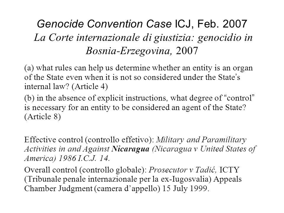 Genocide Convention Case ICJ, Feb. 2007 La Corte internazionale di giustizia: genocidio in Bosnia-Erzegovina, 2007 (a) what rules can help us determin