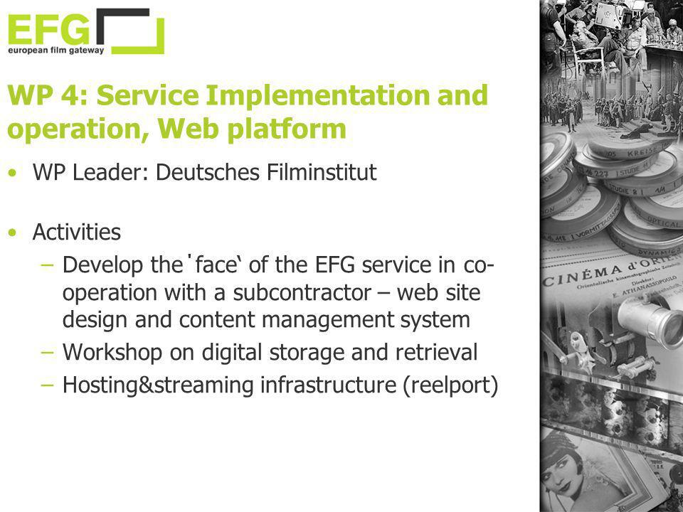 WP 4: Service Implementation and operation, Web platform WP Leader: Deutsches Filminstitut Activities –Develop the΄face of the EFG service in co- oper