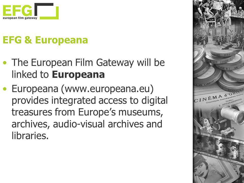 EFG & Europeana The European Film Gateway will be linked to Europeana Europeana (www.europeana.eu) provides integrated access to digital treasures fro