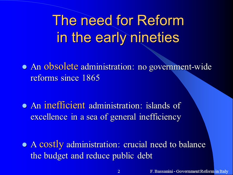 F. Bassanini - Government Reform in Italy2 The need for Reform in the early nineties An obsolete administration: no government-wide reforms since 1865