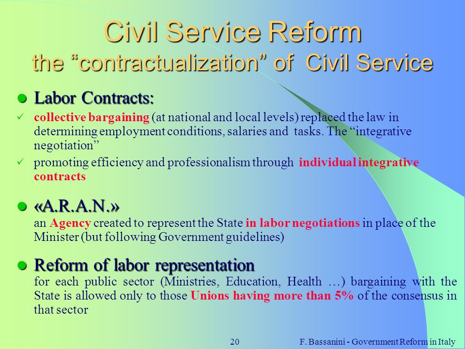 F. Bassanini - Government Reform in Italy20 Civil Service Reform the contractualization of Civil Service Labor Contracts: Labor Contracts: collective