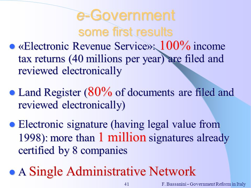 F. Bassanini - Government Reform in Italy41 e-Government some first results «Electronic Revenue Service»: 100% income tax returns (40 millions per yea