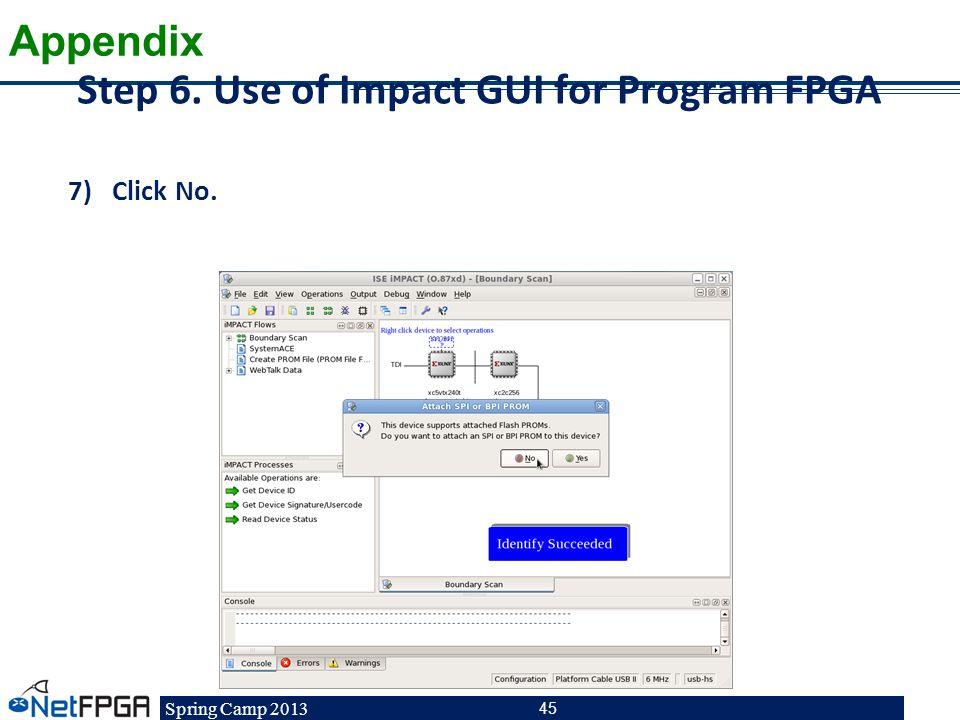 Spring Camp 2013 45 Step 6. Use of Impact GUI for Program FPGA 7)Click No. Appendix