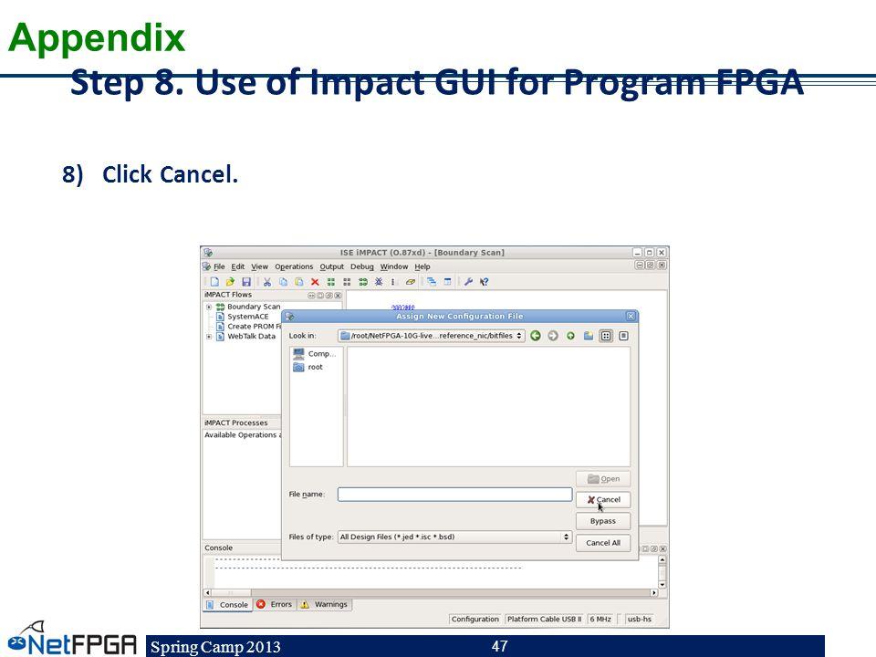 Spring Camp 2013 47 Step 8. Use of Impact GUI for Program FPGA 8)Click Cancel. Appendix