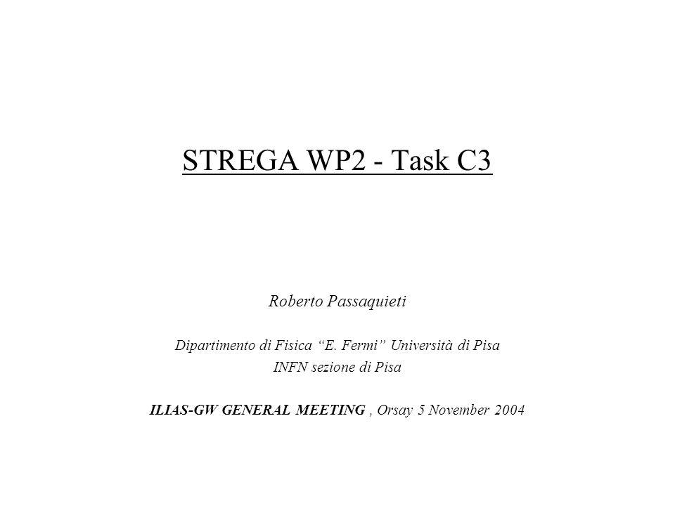 STREGA WP2 - Task C3 Roberto Passaquieti Dipartimento di Fisica E.