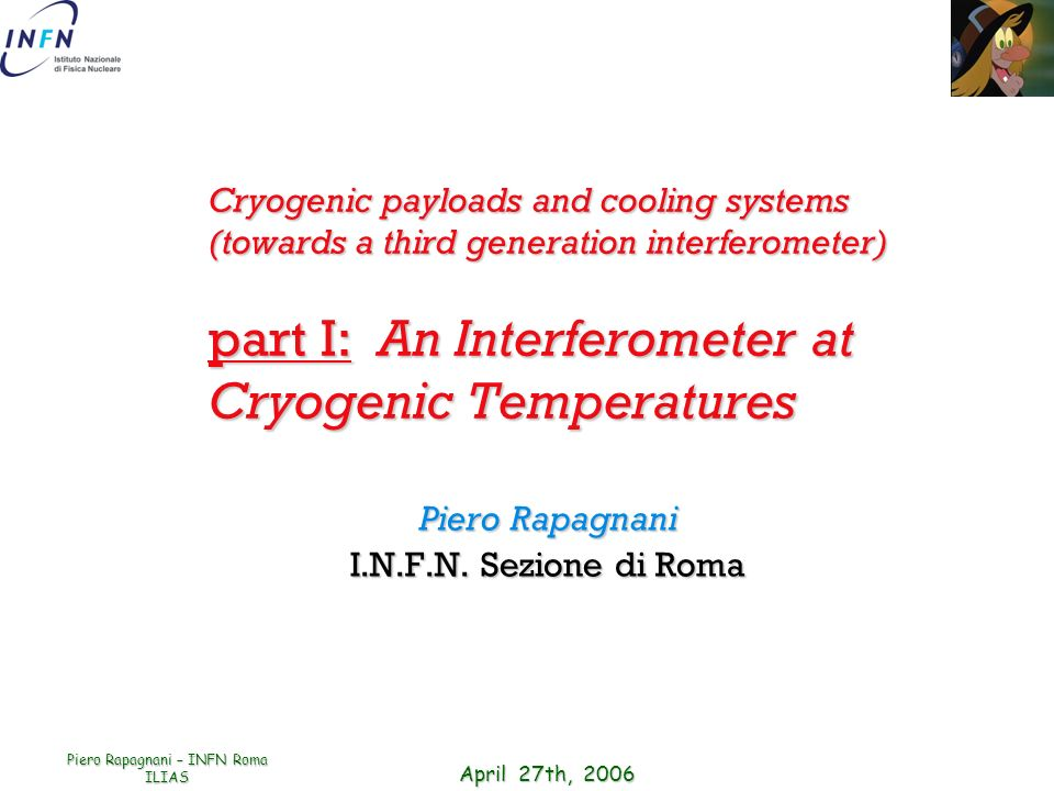 April 27th, 2006 Piero Rapagnani – INFN Roma ILIAS Cryogenic payloads and cooling systems (towards a third generation interferometer) part I: An Inter