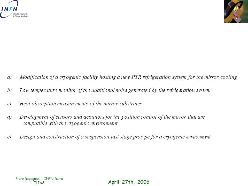 April 27th, 2006 Piero Rapagnani – INFN Roma ILIAS a)Modification of a cryogenic facility hosting a new PTR refrigeration system for the mirror coolin