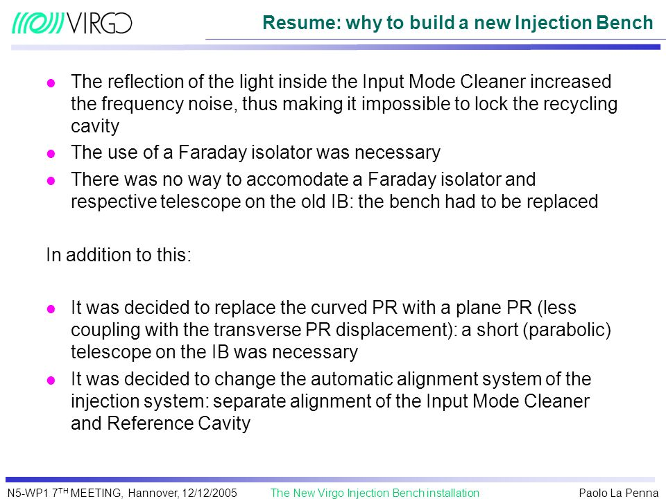 Paolo La Penna The New Virgo Injection Bench installationN5-WP1 7 TH MEETING, Hannover, 12/12/2005 Resume: why to build a new Injection Bench l The re