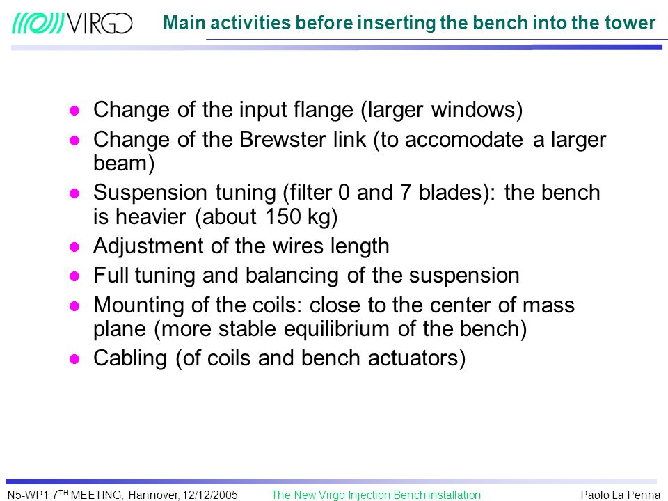 Paolo La Penna The New Virgo Injection Bench installationN5-WP1 7 TH MEETING, Hannover, 12/12/2005 Main activities before inserting the bench into the