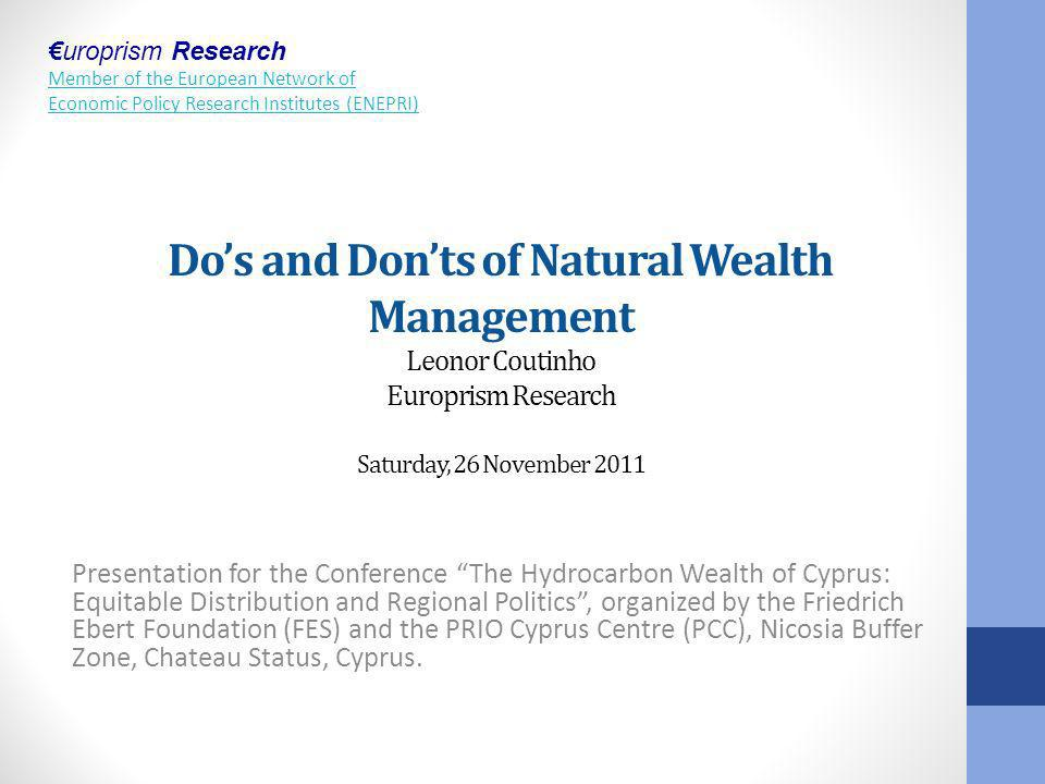 uroprism Research Member of the European Network of Economic Policy Research Institutes (ENEPRI) Dos and Donts of Natural Wealth Management Leonor Cou