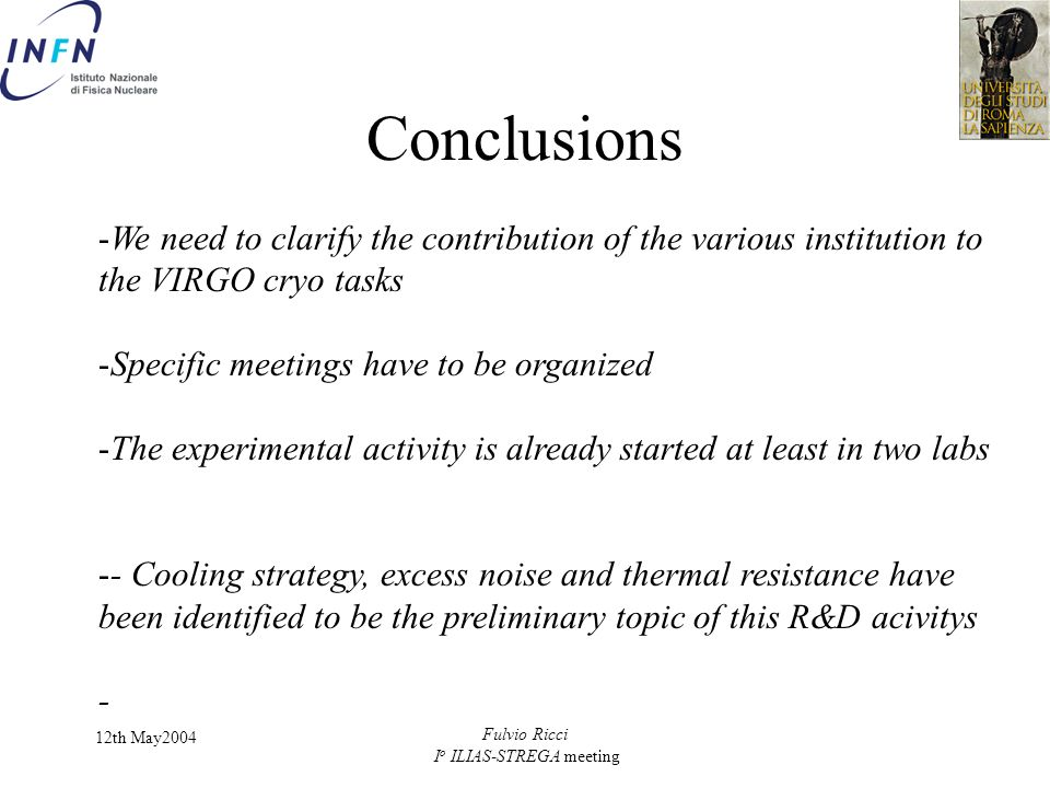 12th May2004 Fulvio Ricci I o ILIAS-STREGA meeting Conclusions -We need to clarify the contribution of the various institution to the VIRGO cryo tasks