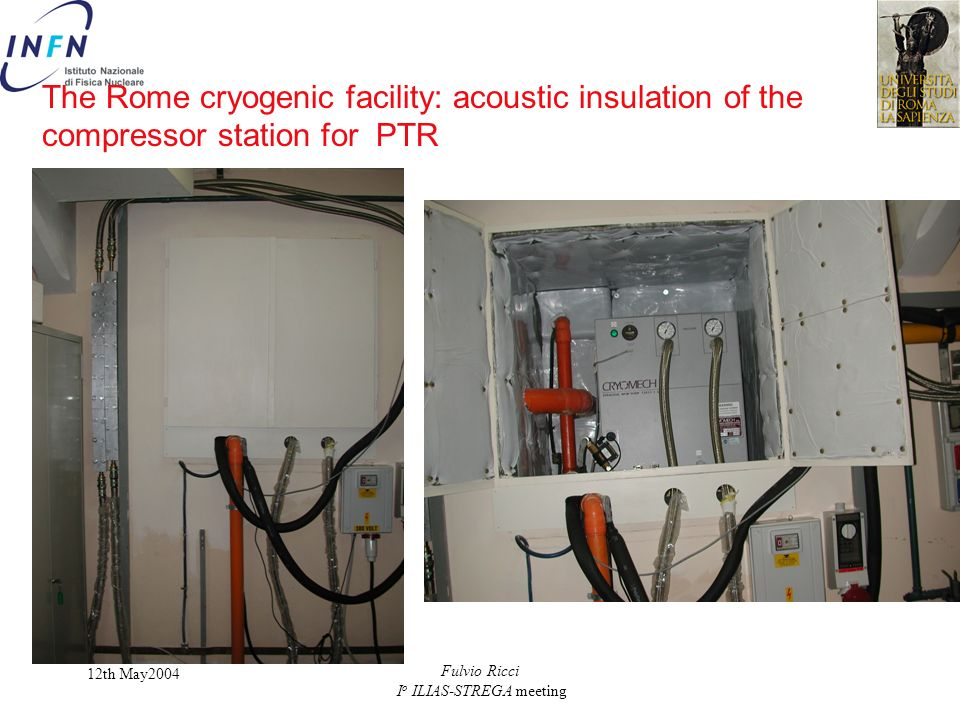 12th May2004 Fulvio Ricci I o ILIAS-STREGA meeting The Rome cryogenic facility: acoustic insulation of the compressor station for PTR