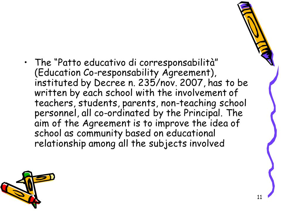11 The Patto educativo di corresponsabilità (Education Co-responsability Agreement), instituted by Decree n. 235/nov. 2007, has to be written by each