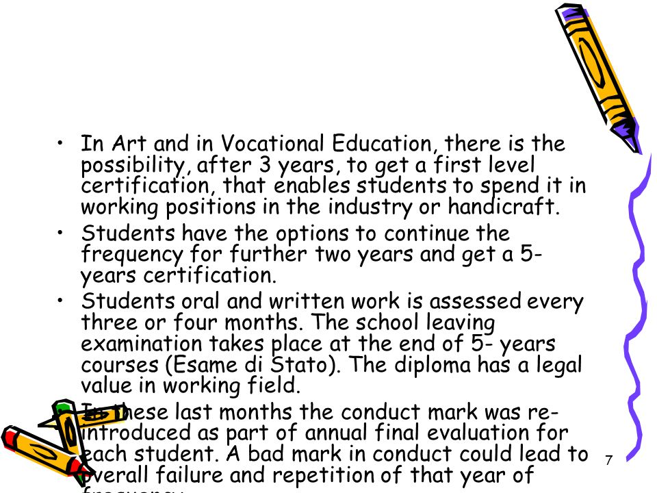 7 In Art and in Vocational Education, there is the possibility, after 3 years, to get a first level certification, that enables students to spend it i