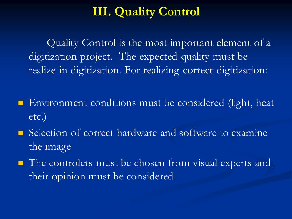 III. Quality Control Quality Control is the most important element of a digitization project. The expected quality must be realize in digitization. Fo