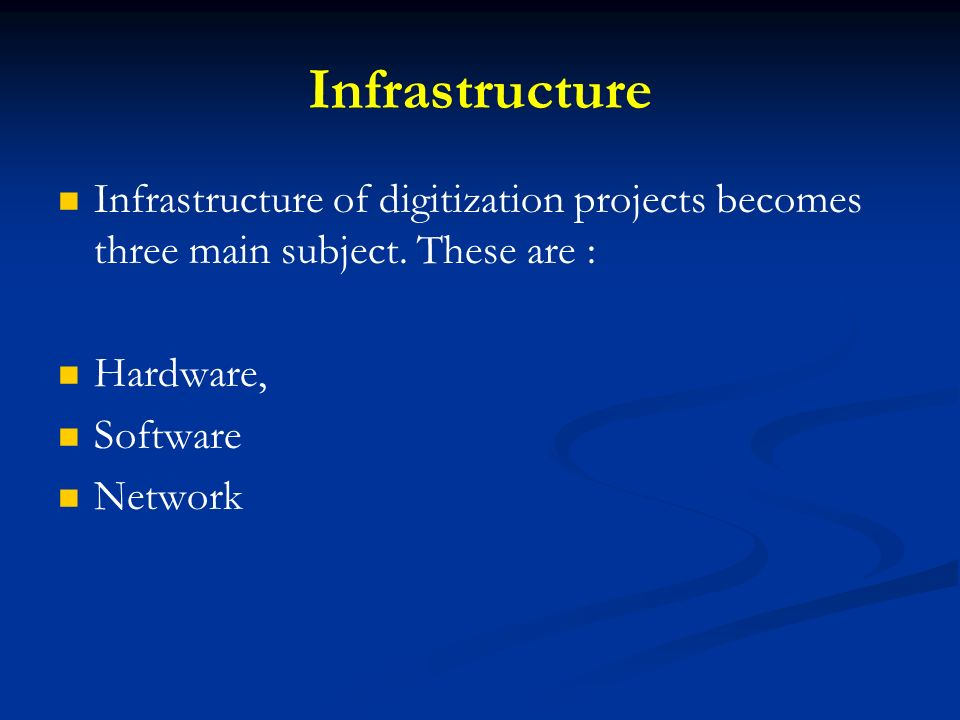 Infrastructure Infrastructure of digitization projects becomes three main subject. These are : Hardware, Software Network