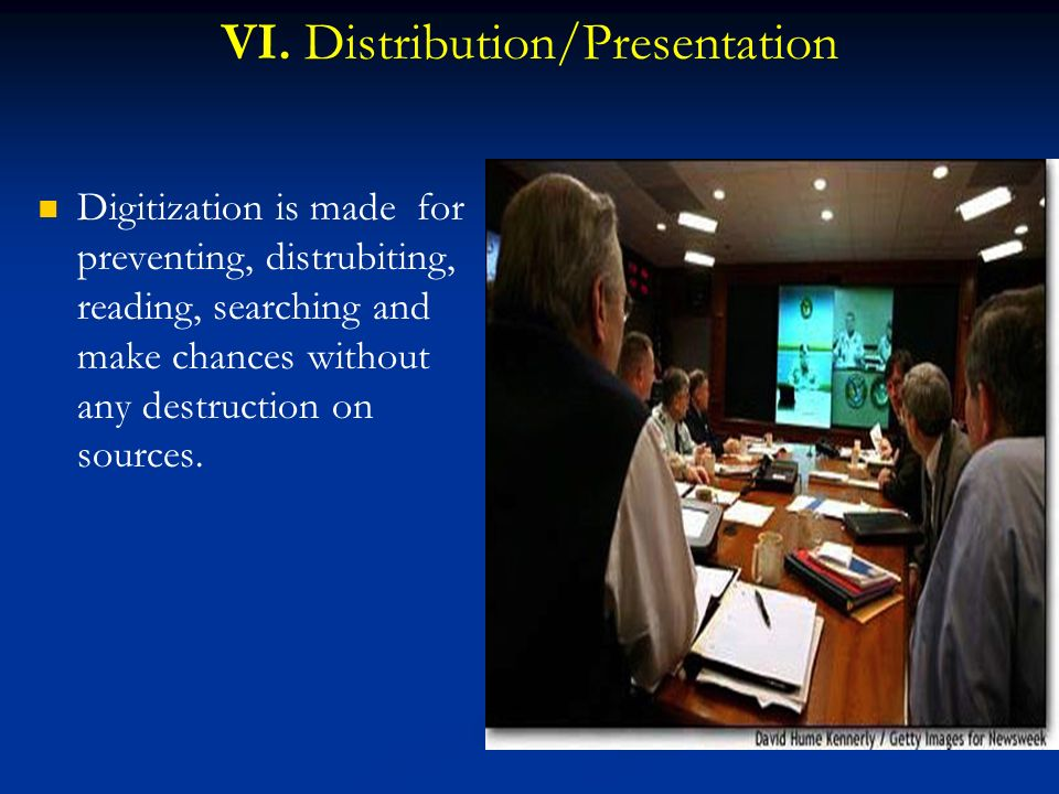 VI. Distribution/Presentation Digitization is made for preventing, distrubiting, reading, searching and make chances without any destruction on source