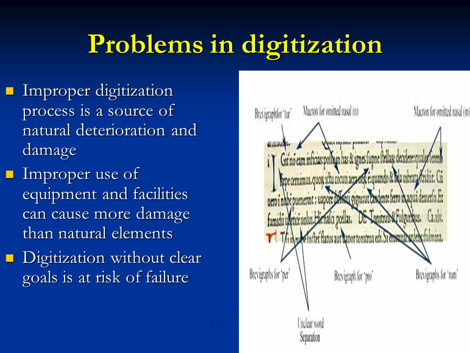 Problems in digitization Improper digitization process is a source of natural deterioration and damage Improper digitization process is a source of na