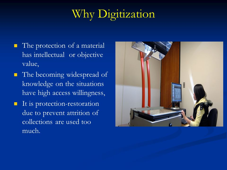 Why Digitization The protection of a material has intellectual or objective value, The becoming widespread of knowledge on the situations have high ac