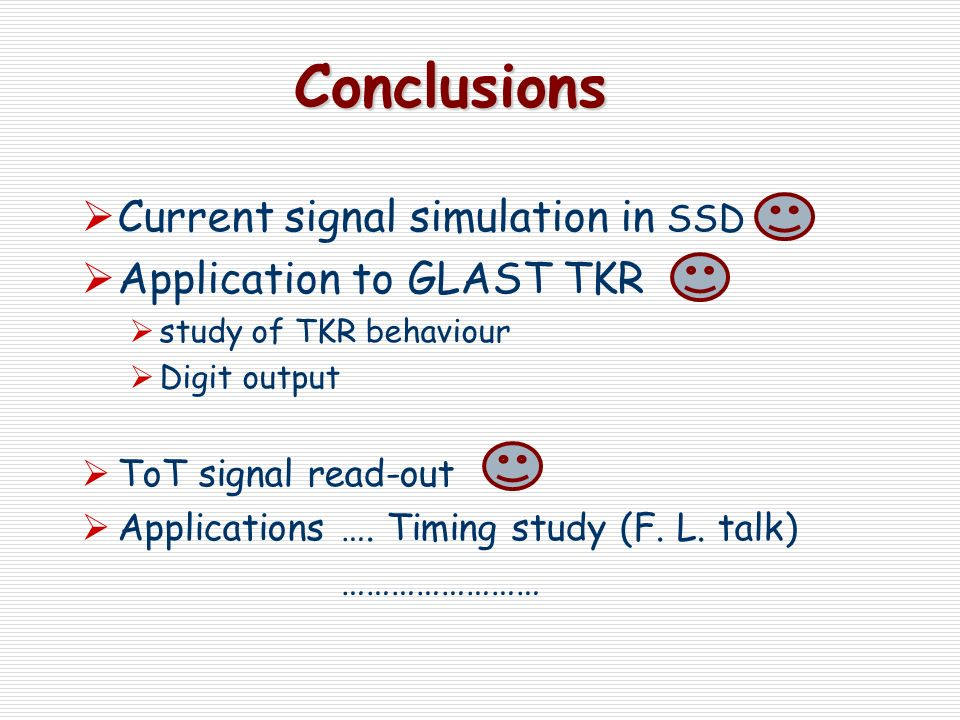 Conclusions Current signal simulation in SSD Application to GLAST TKR study of TKR behaviour Digit output ToT signal read-out Applications …. Timing s