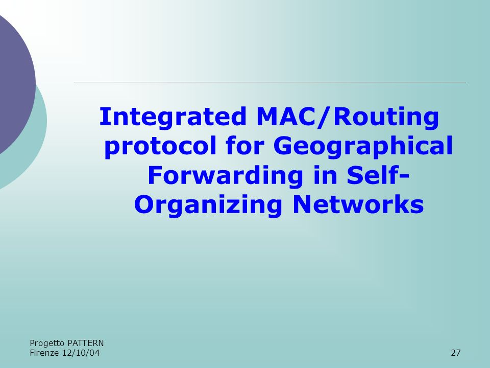Progetto PATTERN Firenze 12/10/0427 Integrated MAC/Routing protocol for Geographical Forwarding in Self- Organizing Networks