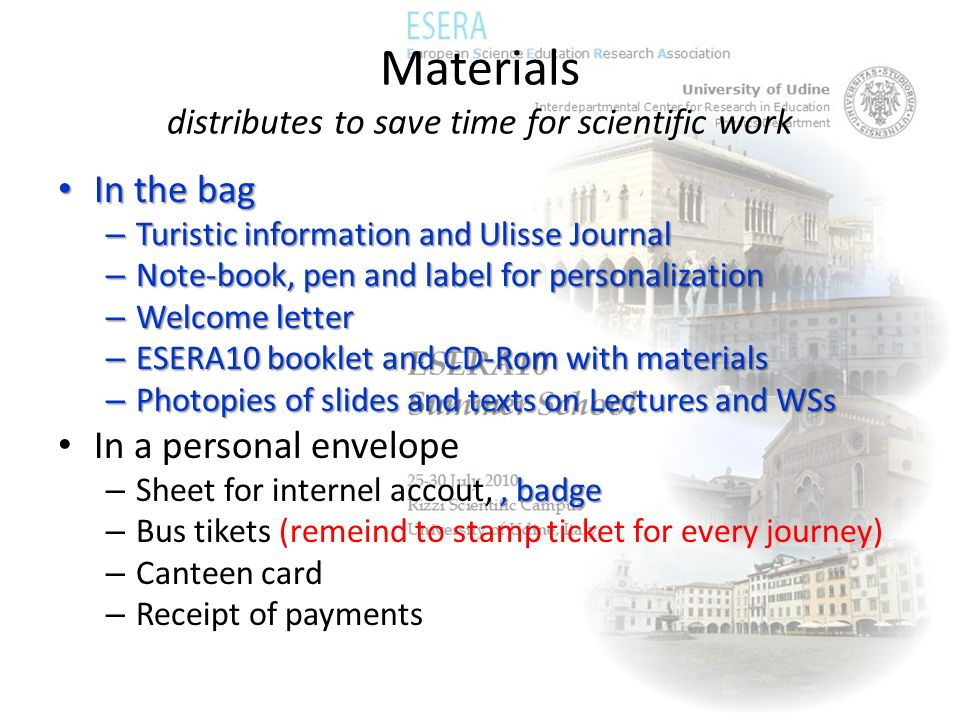 Materials distributes to save time for scientific work In the bag In the bag – Turistic information and Ulisse Journal – Note-book, pen and label for