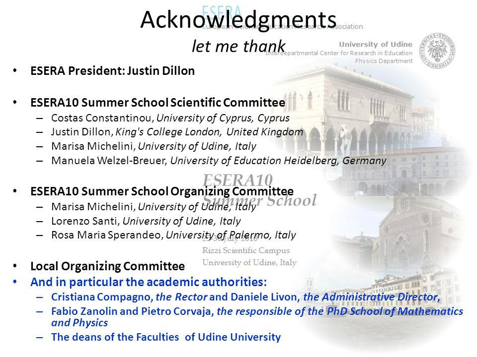 Acknowledgments let me thank ESERA President: Justin Dillon ESERA10 Summer School Scientific Committee – Costas Constantinou, University of Cyprus, Cy