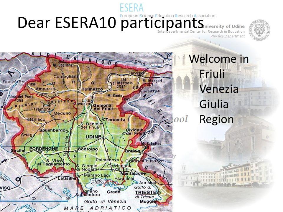 Dear ESERA10 participants Welcome in Friuli Venezia Giulia Region