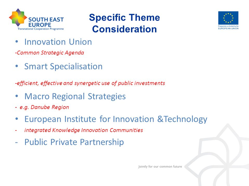 Specific Theme Consideration Innovation Union -Common Strategic Agenda Smart Specialisation -efficient, effective and synergetic use of public investm