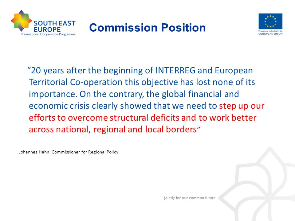 Commission Position 20 years after the beginning of INTERREG and European Territorial Co-operation this objective has lost none of its importance. On