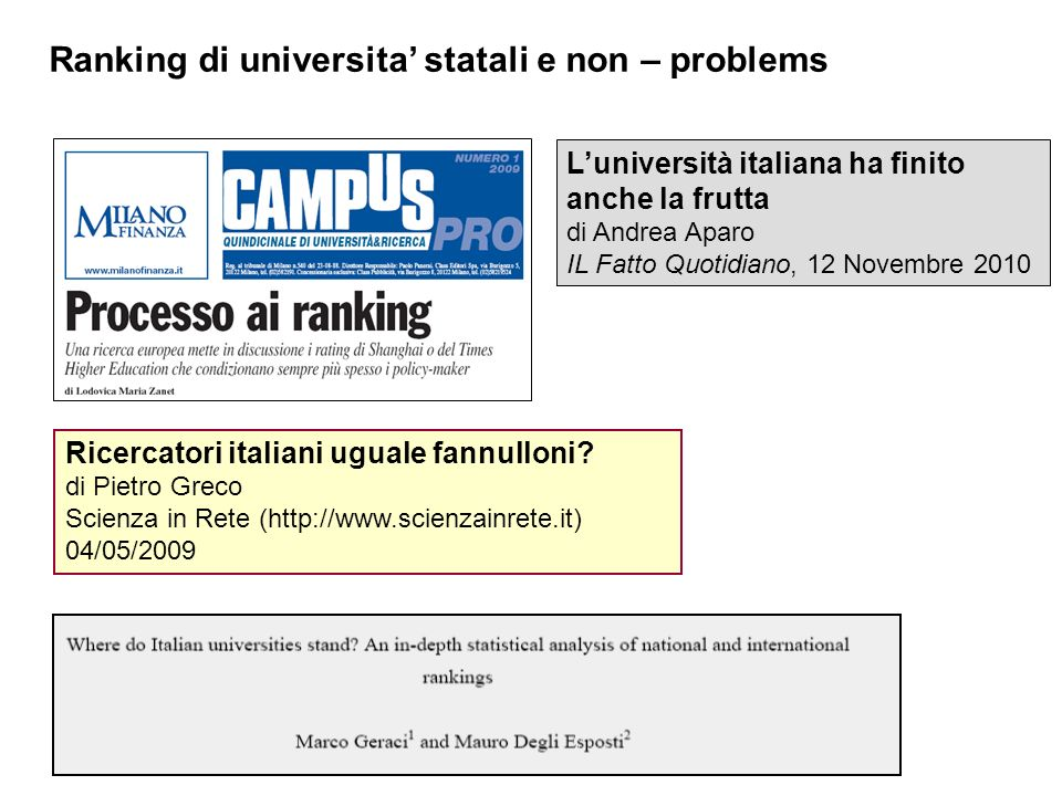 Ranking di universita statali e non – problems Luniversità italiana ha finito anche la frutta di Andrea Aparo IL Fatto Quotidiano, 12 Novembre 2010 Ricercatori italiani uguale fannulloni.