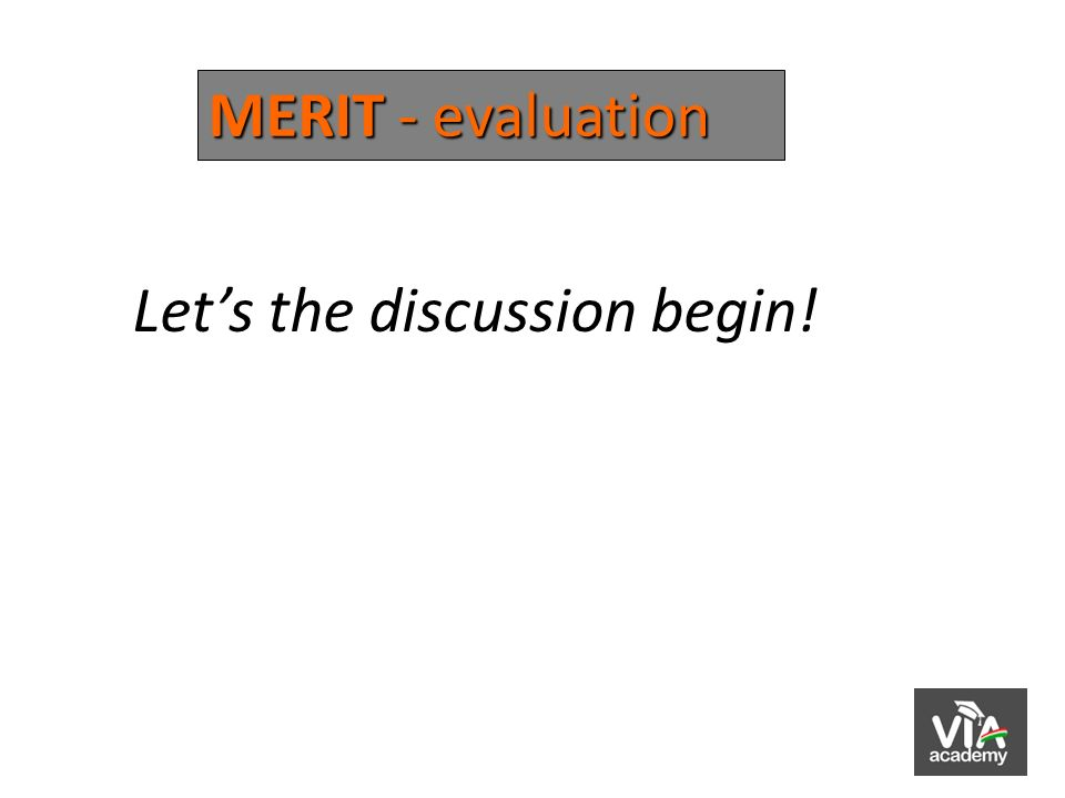 MERIT -evaluation MERIT - evaluation Lets the discussion begin!