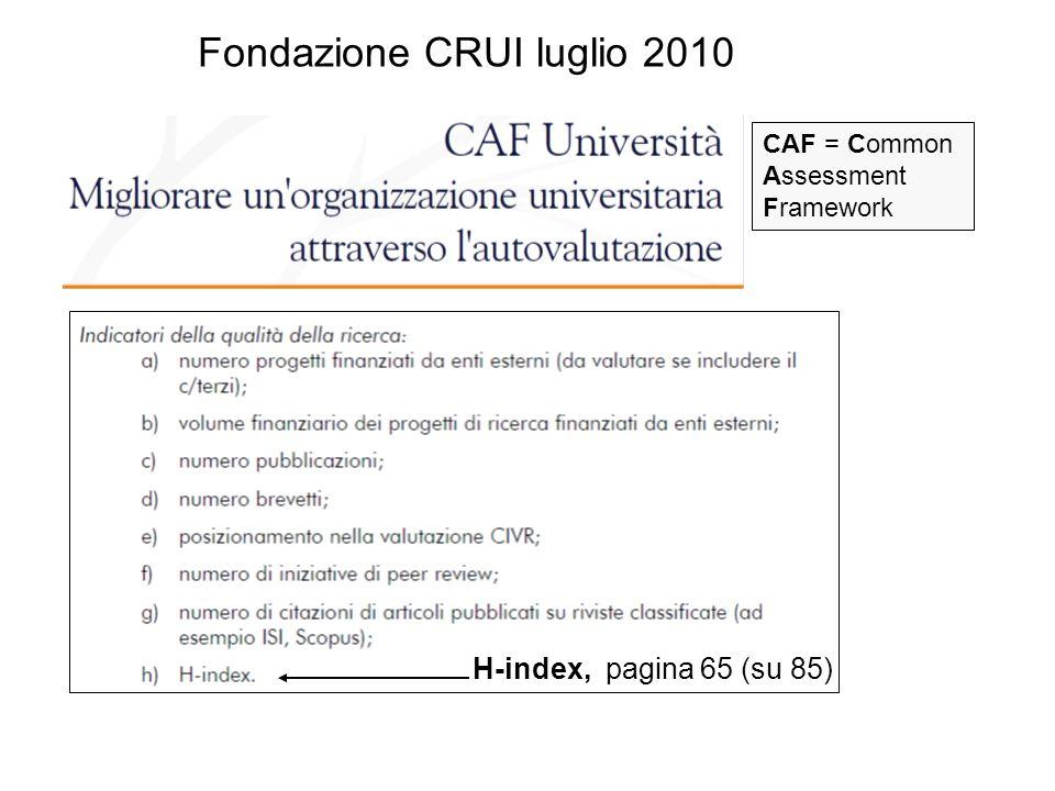Fondazione CRUI luglio 2010 CAF = Common Assessment Framework H-index, pagina 65 (su 85)