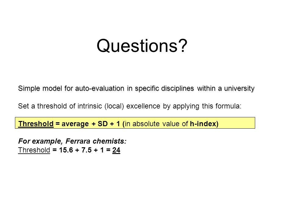 Questions? Simple model for auto-evaluation in specific disciplines within a university Set a threshold of intrinsic (local) excellence by applying th