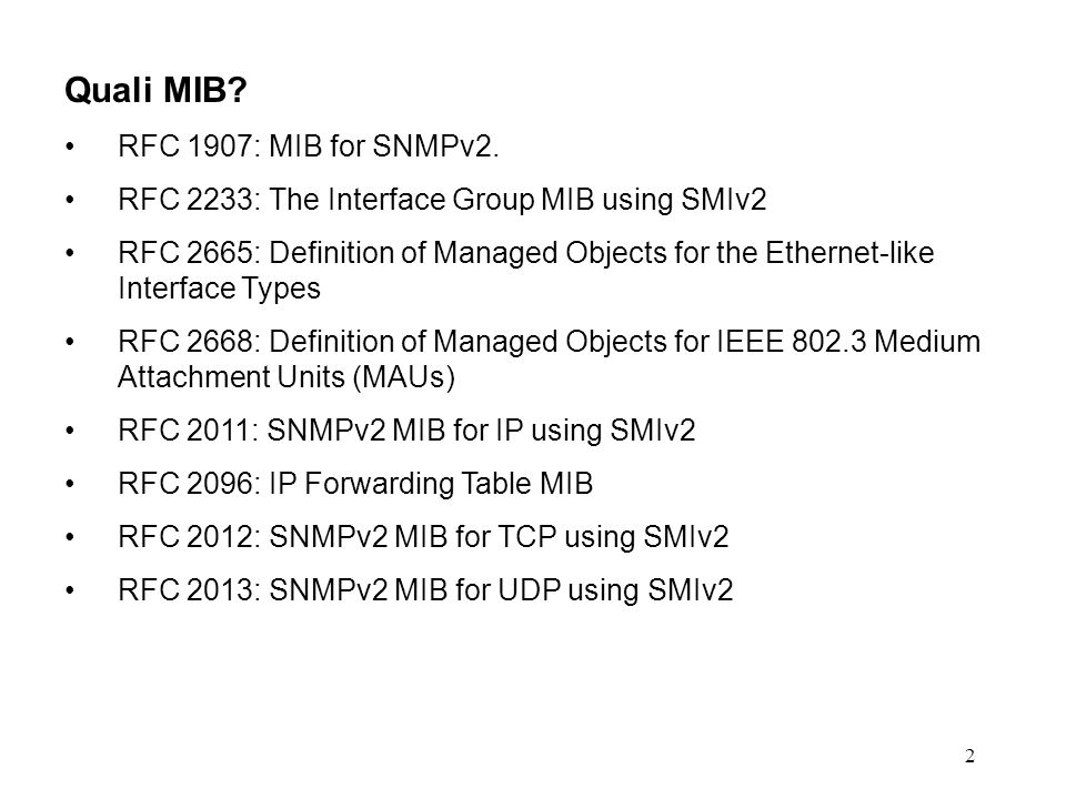 13 RFC 2233: The Interfaces Group MIB using SMIv2 mib-2 = 1.3.6.1.2.1 interfaces (2) ifNumber (1) ifTable (2)ifEntry (1) ifIndex (1) ifDescr (2) ifType (3) ifSpeed (5) ifPhysAddress (6) ifAdminStatus (7) ifOperStatus (8) ifLastChange (9)...