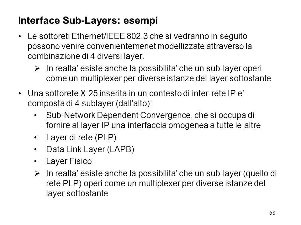68 Interface Sub-Layers: esempi Le sottoreti Ethernet/IEEE 802.3 che si vedranno in seguito possono venire convenientemenet modellizzate attraverso la combinazione di 4 diversi layer.