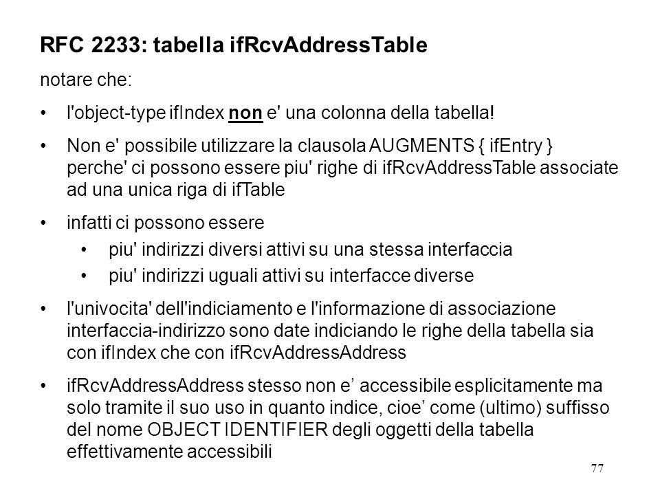 77 RFC 2233: tabella ifRcvAddressTable notare che: l object-type ifIndex non e una colonna della tabella.