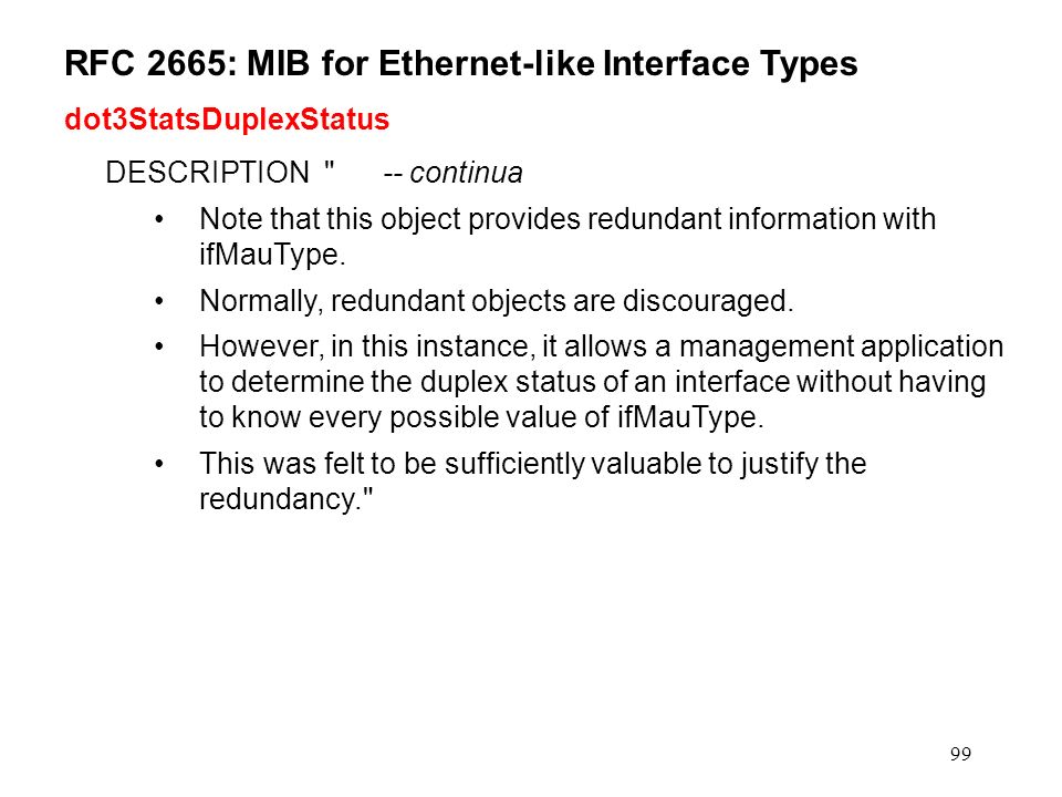 99 RFC 2665: MIB for Ethernet-like Interface Types dot3StatsDuplexStatus DESCRIPTION -- continua Note that this object provides redundant information with ifMauType.